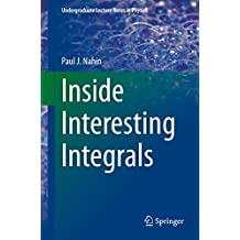 Inside Interesting Integrals: A Collection of Sneaky Tricks, Sly Substitutions, and Numerous Other Stupendously Clever, Awesomely Wicked, and Devilishly ... Problems with Complete, Detailed Solutions)