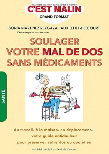 Soulager votre mal de dos sans médicaments, c'est malin : Au travail, à la maison, en déplacement... votre guide antidouleur pour préserver votre dos au quotidien par Alix Lefief-Delcourt