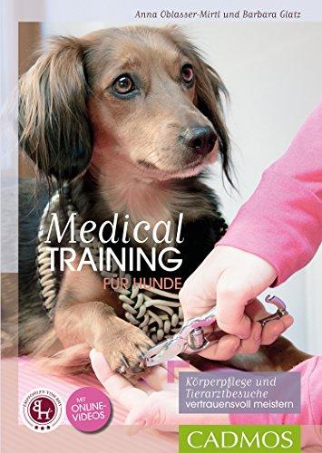 Medical Training für Hunde: Körperpflege und Tierarzt-Behandlungen vertrauensvoll meistern (Cadmos Hundewelt)