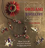 Origami Jewellery: More Than 40 Exquisite Necklaces, Bracelets, Brooches and Earrings to Fold and Wear