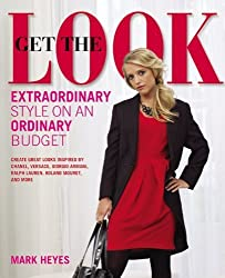Get The Look: Extraordinary Style on an Ordinary Budget by Mark Heyes (2010-09-20)