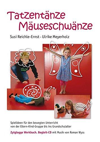 Preisvergleich Produktbild Tatzentänze Mäuseschwänze: Spielideen für den bewegten Unterricht von der Eltern-Kind-Gruppe bis ins Grundschulalter Werkbuch