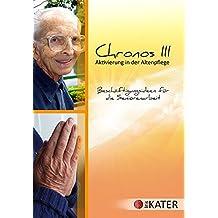 Chronos III - Aktivierung in der Altenpflege: Beschäftigungsideen für die Seniorenarbeit