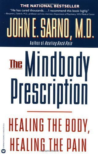 The Mindbody Prescription: Healing the Body, Healing the Pain by John E. Sarno M.D. (1999) Paperback