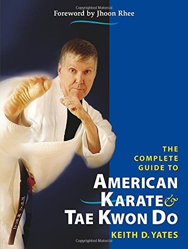 The Complete Guide to American Karate and Tae Kwon Do by Yates, Keith D. (2008) Paperback