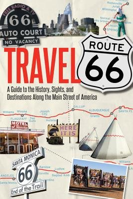Travel Route 66: A Guide to the History, Sights, and Destinations Along the Main Street of America by Jim Hinkley (15-Mar-2014) Paperback