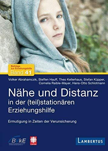 Nähe und Distanz in der (teil)stationären Erziehungshilfe (Beiträge zur Erziehungshilfe)