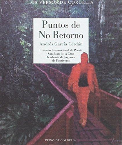 Puntos de no retorno: I Premio Internacional de Poesía San Juan de la Cruz (Los Versos de Cordelia) por Andrés García Cerdán