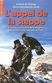 L'appel de la steppe (ESPRIT VOYAGE) par [ANTOMARCHI-LAMÉ, Célina, CHANGY, Antoine de]