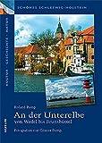 Schönes Schleswig-Holstein: Kultur - Geschichte - Natur: An der Unterelbe - von Wedel bis Brunsbüttel