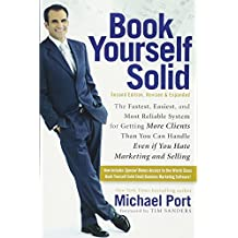 Book Yourself Solid:the Fastest, Easiest, and Most Reliable System for Getting More Clients Than You Can Handle Even If You Hate Marketing and Selling