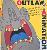 Outlaw Animation: Cutting-Edge Cartoons from the Spike and Mike Festivals by Jerry Beck (2003-06-01)