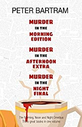 The Morning, Noon & Night Omnibus Edition: Three books, one volume: Murder in the Morning Edition; Murder in the Afternoon Extra; Murder in the Night Final
