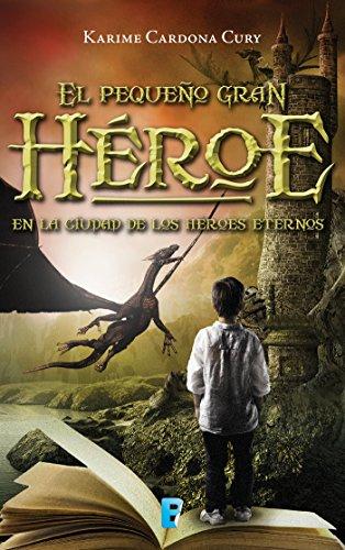 En la ciudad de los héroes eternos (El pequeño gran héroe 1) por Karime Cardona Cury