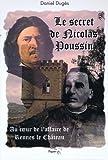 Le Secret de Nicolas Poussin : Au coeur de l'affaire de Rennes-le-Château