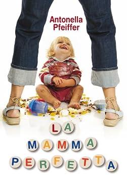 La mamma perfetta di [Pfeiffer, Antonella]