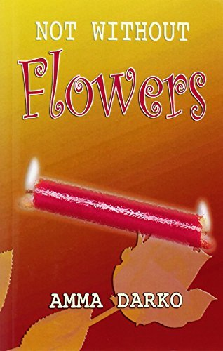 Not Without Flowers by Amma Darko (2007-09-18)