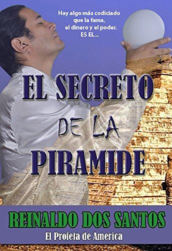 """El Secreto de la Piramide: """"Hay algo más codiciado que la fama, el dinero y el poder…"""" por Reinaldo dos Santos"""