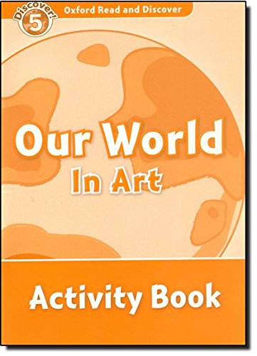 Oxford Read and Discover: Oxford Read & Discover. Level 5. Our World in Art: Activity Book