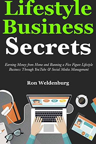 Lifestyle Business Secrets (Passive Income Ideas 2018): Making Money Fast at Home via Five Figure Lifestyle Business Ideas Through YouTube & Social Media Management (English Edition) (Making Money Online)