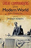 The Great Commanders of the Modern World 1866-1975