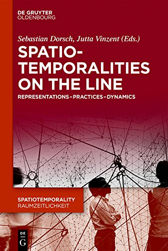 SpatioTemporalities on the Line: Representations-Practices-Dynamics (SpatioTemporality / RaumZeitlichkeit Book 3) (English Edition)