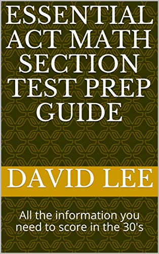 Essential ACT Math Section Test Prep Guide: All the information you need to score in the 30's (English Edition)
