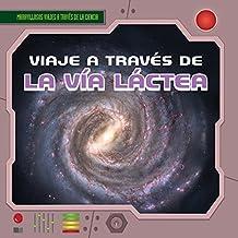 Viaje a Traves de La Via Lactea (a Trip Through the Milky Way) (Maravillosos Viajes a Través De La Ciencia/Fantastic Science Journeys)