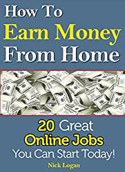 How To Earn Money From Home: 20 Great Online Jobs You Can Start Today! (Maker Money Online Book 1) (English Edition)