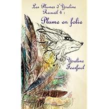 Les Plumes d'Ysaline recueil 4: Plume en folie