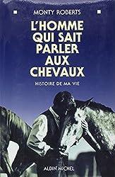 L'HOMME QUI SAIT PARLER AUX CHEVAUX. Histoire de ma vie