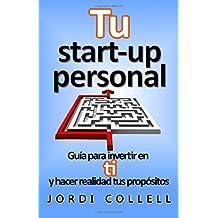 Tu start-up personal: Guía para invertir en ti  y hacer realidad tus propósitos