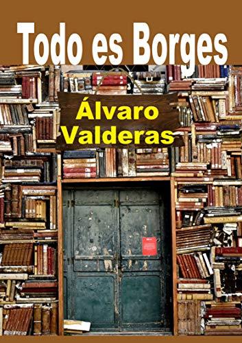 Todo es Borges por Álvaro Valderas