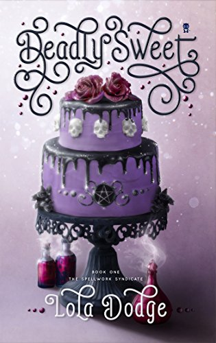 Deadly Sweet (Spellwork Syndicate Book 1) (English Edition) von [Dodge, Lola]