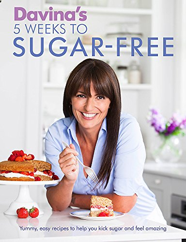 Davina's 5 Weeks to Sugar-Free: Yummy, easy recipes to help you kick sugar and feel amazing