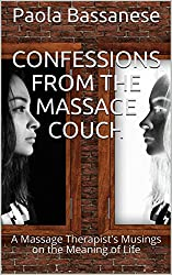 Confessions from the Massage Couch: A Massage Therapist's Musings on the Meaning of Life