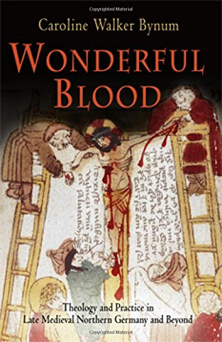 Europäische Praxis-serie (Wonderful Blood: Theology and Practice in Late Medieval Northern Germany and Beyond (The Middle Ages Series))