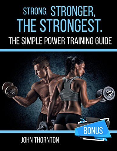 Strong, Stronger, The Strongest: THE SIMPLE POWER TRAINING GUIDE por John Thornton