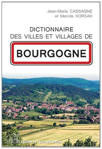 Dictionnaire des Villes et Villages de Bourgogne par Jean-Marie Cassagne/