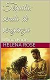 Tequila: senda de venganza: Ultima Parte (Spanish Edition)