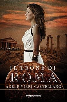 Il leone di Roma di [Vieri Castellano, Adele]