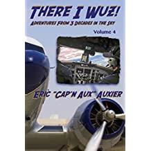 There I Wuz! Volume IV: Adventures From 3 Decades in the Sky: Volume 4