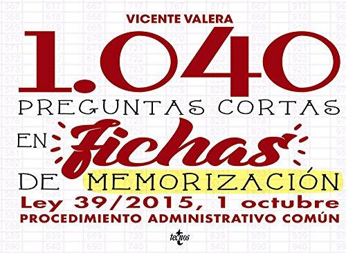1040 Preguntas cortas en fichas de memorización: Ley 39/2015, de 1 de octubre de Procedimiento Administrativo Común (Derecho - Práctica Jurídica) por Vicente Valera