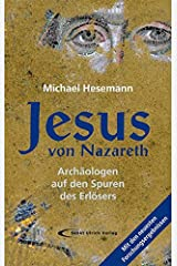 Jesus von Nazareth: Archäologen auf den Spuren des Erlösers Gebundene Ausgabe