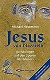 Jesus von Nazareth: Archäologen auf den Spuren des Erlösers - Michael Hesemann