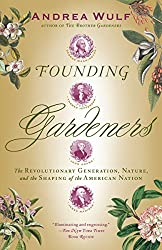 Founding Gardeners: The Revolutionary Generation, Nature, & The Shaping Of The American Nation