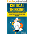 Critical Thinking: Powerful Strategies That Will Make You Improve Decisions And Think Smarter (Critical Thinking - Think Critically - Think Smarter - Logical Thinking - Think clearly)