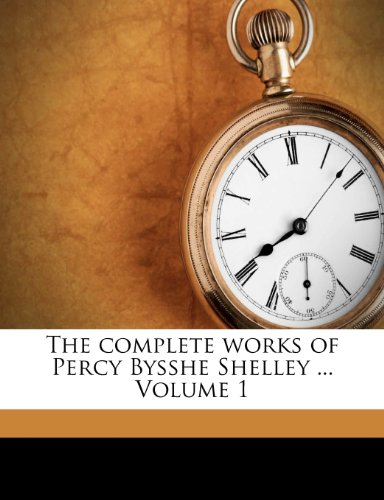 the-complete-works-of-percy-bysshe-shelley-volume-1
