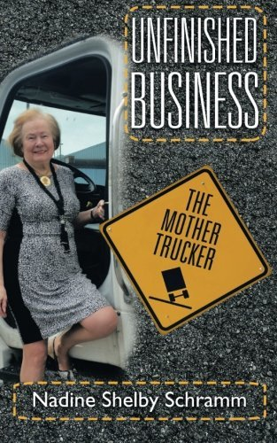 Unfinished Business: The Mother Trucker by Nadine Shelby Schramm (2015-07-27)