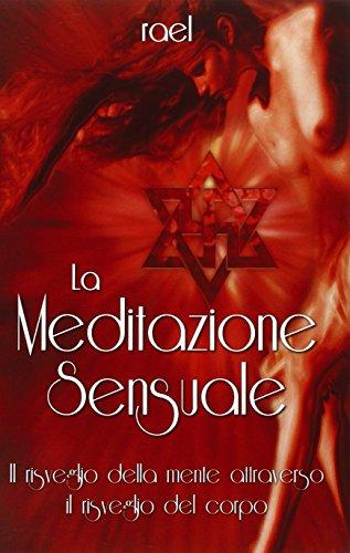 La Meditazione Sensuale: Il risveglio della mente attraverso il risveglio del corpo